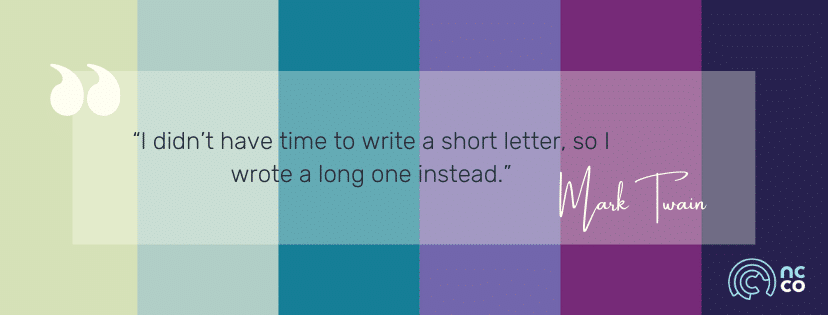 """I didn't have time to write a short letter, so I wrote a long one instead."" -- Mark Twain"